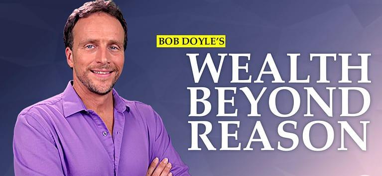 Bob Doyle Wealth Beyond Reason