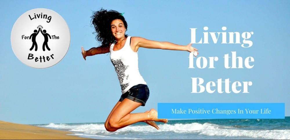 Living For The Better