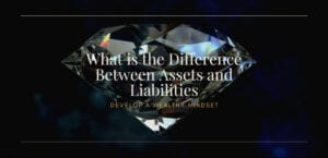 what-is-the-difference-between-assets-and-liabilities-develop-a-wealthy-mindset