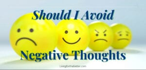 Should I Avoid Negative Thoughts